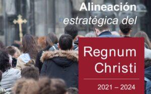 Alineación estratégica para el Regnum Christi 2021 - 2024